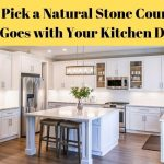 How to Pick a Natural Stone Countertop That Goes with Your Kitchen Design